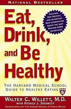 Eat, Drink, and Be Healthy : The Harvard Medical School Guide to Healthy...