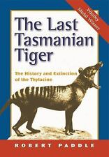 The Last Tasmanian Tiger : The History and Extinction of the Thylacine by...