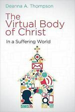 The Virtual Body of Christ in a Suffering World by Deanna A. Thompson (2016,...