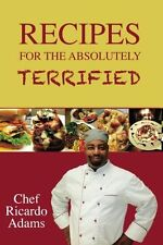 Recipes for the Absolutely Terrified by Chef Ricardo Adams, (Paperback), Chef Ad