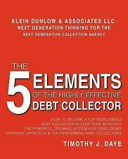 The 5 Elements of the Highly Effective Debt Collector : How to Become A Top...