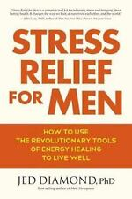Excellent, Stress Relief for Men: How to Use the Revolutionary Tools of Energy H