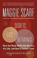Secrets, Lies, Betrayals : How the Body Holds the Secrets of a Life, and How...