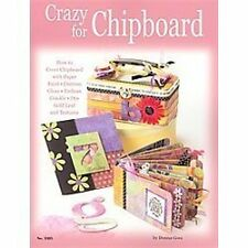 Crazy For Chipboard: How to Cover Chipboard with Paper, Paint, Distress, Gloss,