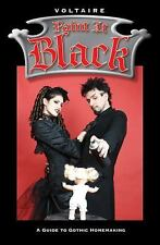 Paint It Black : A Guide to Gothic Homemaking by Francois Voltaire (2005,...