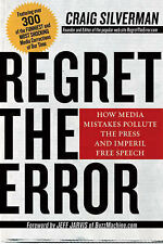 Regret the Error: How Media Mistakes Pollute the Press and Imperil Free Speech,C