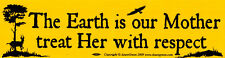 The Earth Is Our Mother - Treat Her With Respect - Bumper Sticker / Decal