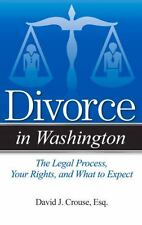 Divorce in Washington : The Legal Process, Your Rights, and What to Expect by...