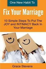 One New Habit to Fix Your Marriage : 10 Simple Steps to Put the Joy and...