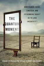The Quantum Moment By Crease, Goldhaber, Scharff Advance Review Copy, paperback
