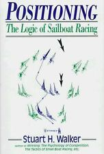 Positioning : The Logic of Sailboat Racing by Stuart H. Walker (1992, Hardcover)