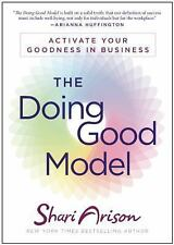 The Doing Good Model: Activate Your Goodness in Business, Arison, Shari, Good Bo