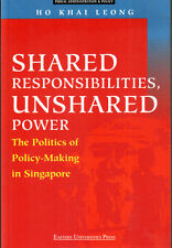 Shared Responsibilities,Unshared Power:Politics of Policy-Making in S'pore-Ho KL