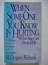 When Someone You Know Is Hurting : What You Can Do to Help by M Gregory Richards