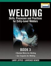 Welding Skills, Processes and Practices for Entry-Level Welders Bk. 3 by...