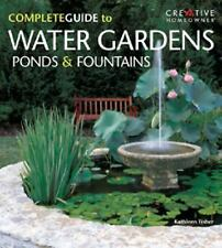 Complete Guide to Water Gardens; Ponds & Fountains (Revised And Expanded