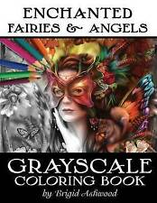 Enchanted Fairies & Angels Grayscale Coloring Book by Brigid Ashwood...