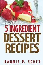 Quick and Easy Cooking: 5 Ingredient Dessert Recipes by Hannie Scott (2015,...
