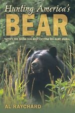 Hunting America's Bear: Tactics for Taking Exciting Big-Game Animal By Raynchard