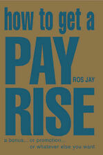 How to Get a Pay Rise, a Bonus, or Promotion, or Whatever it is You Want,GOOD Bo