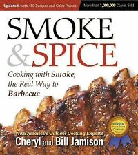 Smoke and Spice : Cooking with Smoke, the Real Way to Barbecue by Cheryl...