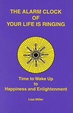 The Alarm Clock of Your Life is Ringing: Time to Wake up to Happiness and Enligh