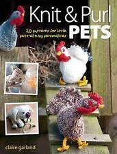 Knit and Purl Pets: 20 Patterns for Little Pets with Big Personalities -...