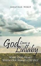 God Loves a Lullaby : What God Hears When Our Hearts Cry Out by Jonathan...
