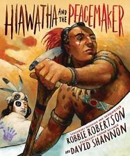 Hiawatha and the Peacemaker by Robbie Robertson (2015, Hardcover)