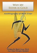 Why My Silver Is Gold : Autobiography of Mark Crear by Mark Crear (2005,...