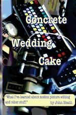 Concrete Wedding Cake : What I Have Learned about Motion Picture Editing and...