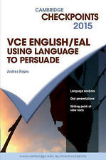 Cambridge Checkpoints VCE English/EAL Using Language to Persuade 2015 by Andrea…