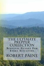 The Ultimate Prepper Collection : Survival Guides for Every Situation by...