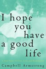 I Hope You Have A Good Life: A True Story of Love, Loss and Redemption by Armst