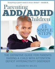 Parenting ADD/ADHD Children : Step-By-Step Guide for Parents Raising a Child...