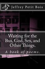 Waiting for the Bus, God, Sex, and Other Things : Poetry, Life, City, Love,...