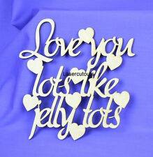 Lasercut MDF 'Love you lots like jelly tots' Quote, Wooden, 300mm Wide, blank