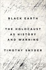 Black Earth : The Holocaust As History and Warning by Timothy Snyder (2015,...