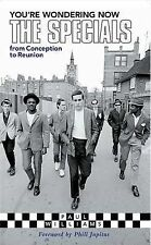 You're Wondering Now: The  Specials  - From Conception to Reunion by Paul...