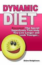 Dynamic Diet : Revealed - The Secret Superfoods That Help You Live Longer and...