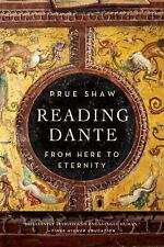 Reading Dante : From Here to Eternity by Prue Shaw and Harry E. Shaw (2015,...