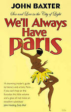 John Baxter We'll Always Have Paris: Sex And Love In The City Of Light Very Good