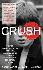 Crush : Writers Reflect on Love, Longing and the Power of Their First...