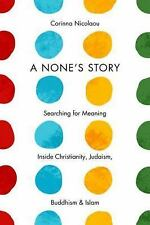 A None's Story: Searching for Meaning Inside Christianity, Judaism, Buddhism, an