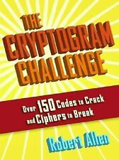 The Cryptogram Challenge: Over 150 Codes to Crack and Ciphers to Break