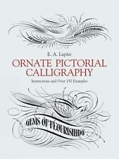 Ornate Pictorial Calligraphy : Instructions and over 150 Examples by E. A....