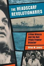 The Headscarfed Revolutionaries : Lillian Bilocca and the Hull Triple-Trawler...