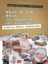 What to Eat ... What ... for Longevity and Happiness : Herbal Foods Remedies...