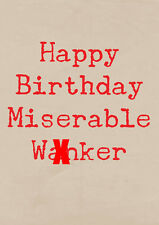 Happy Birthday Miserable W#nker ~  Very Rude Card ~ BaSick Potty Mouth PM-BA147
