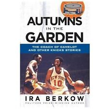Autumns in the Garden: The Coach of Camelot and Other Knicks Stories, Berkow, Ir